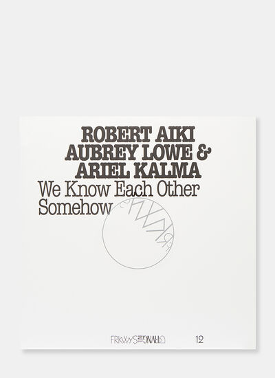 Music FRKWYS VOL.12 - We Know Each Other Somehow by Robert Aiki, Aubrey Lowe and Ariel Kalma