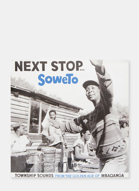 Music Next Stop Soweto. Township Sounds of the Golden Age of Mbaqanga by Various Artists